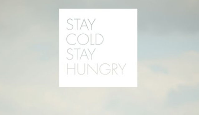 Stay Cold, Stay Hungry