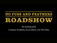 No Fuss and Feathers Road Show