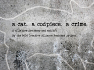 EXHIBITION OPENING: a cat. a codpiece. a crime.