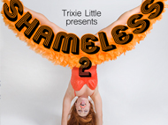 Trixie Little presents SHAMELESS 2!