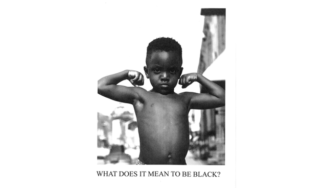 WHAT DOES IT MEAN TO BE BLACK?