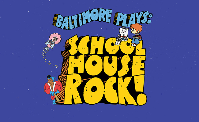Baltimore Plays: Schoolhouse Rock!