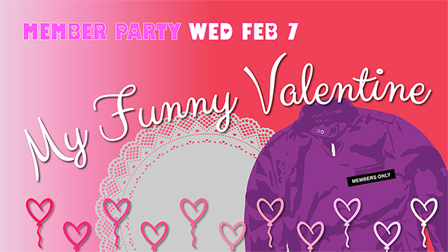 My Funny Valentine Member Party!