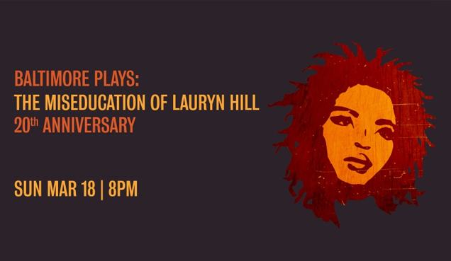 Baltimore Plays: The Miseducation Of Lauryn Hill 20th Anniversary