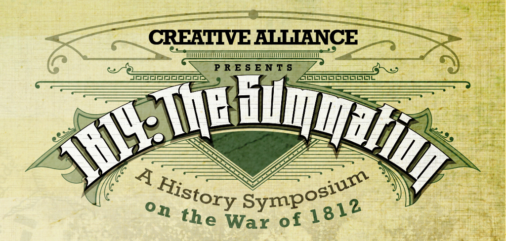 Creative Alliance Presents 1814: The Summation — A Symposium on the War of 1812.
